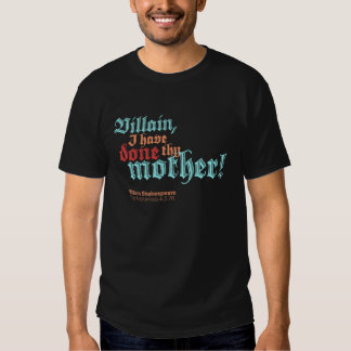 Villain, I have done thy mother! Tee Shirt