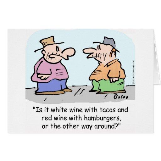 Vino blanco con el tacos, vino rojo con las hambur tarjeta