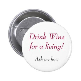 ¡Vino de la bebida para una vida! , Pregúnteme cóm Pin Redondo 5 Cm