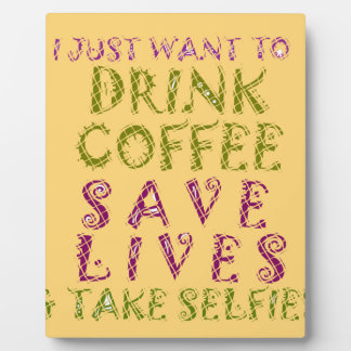 Vintage Drink coffee Save Lives and Take Selfies Plaque