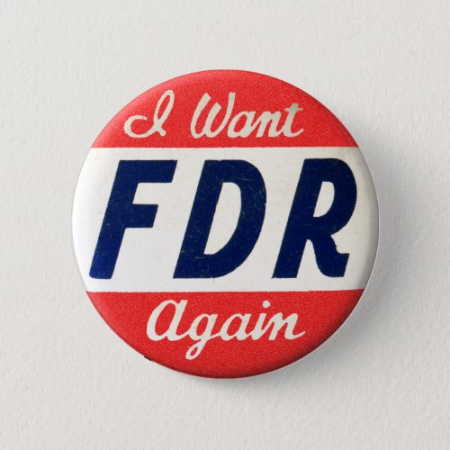 Vintage Franklin Roosevelt I Want FDR Again Button
