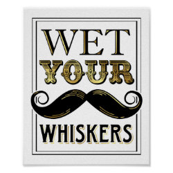 Vintage Gold WET YOUR WHISKERS Sign Print