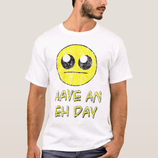 Vintage Have An Eh Day shirt