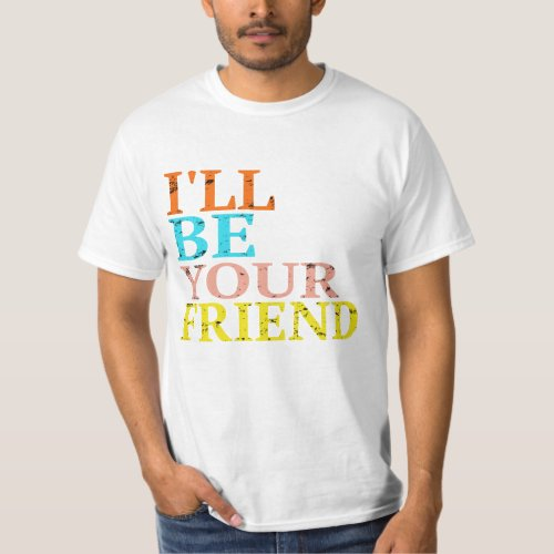 Vintage Ill Be Your Friend Gift For Kids T_Shirt