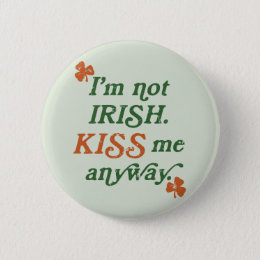 Vintage I'm not Irish Kiss Me Anyway Pinback Button