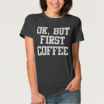 Vintage Ok, But First Coffee T Shirt