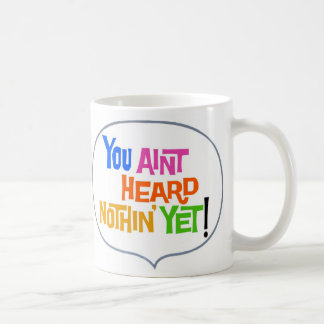 Vintage Retro Kitsch You Ain't Heard Nothing Yet Coffee Mug