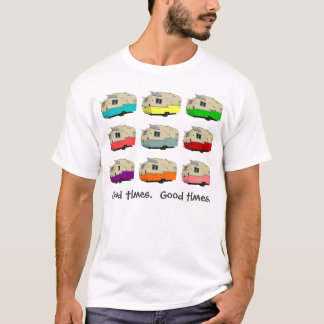 Vintage Trailers.  Good times.  Good times. T-Shirt