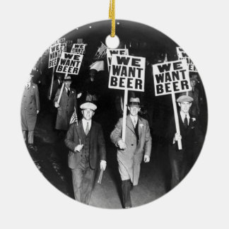 Vintage We Want Beer Prohibition Protest Ceramic Ornament