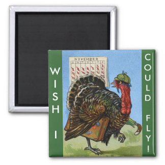 Vintage Wish I Could Fly Thanksgiving Turkey Magnet