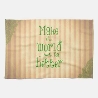 Vintage with Quote; Make the World Better Kitchen Towel