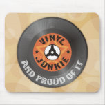 Vinyl Junkie - And Proud of It Mouse Pads