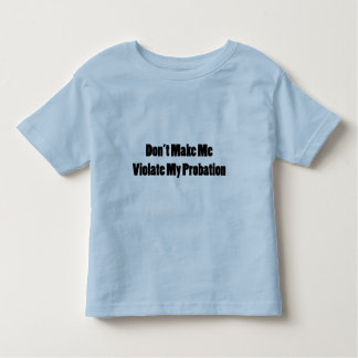 Violate My Probation Toddler T-shirt