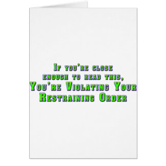 Violating Your Restraining Order Greeting Card
