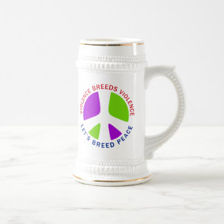 Violence Breeds Violence Let's Breed Peace Beer Stein