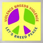 Violence Breeds Violence Let's Breed Peace Poster