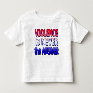 Violence is NEVER the Answer Tshirts