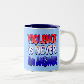 Violence is NEVER the Answer Tshirts Mugs