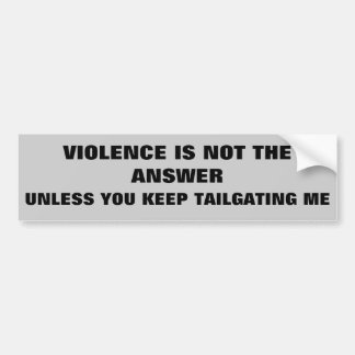 Violence is Not the Answer Except For Tailgaters Bumper Sticker