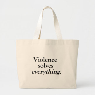 VIOLENCE SOLVES EVERYTHING LARGE TOTE BAG