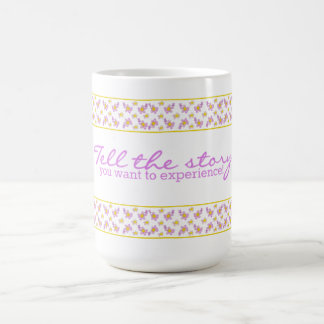 Violets - Tell the story you want to experience! Coffee Mug