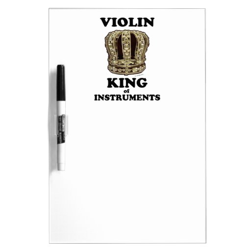 Violin King of Instruments Dry-Erase Whiteboard