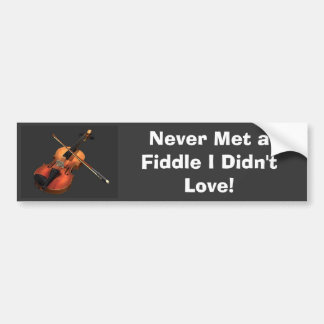 Violin, Never Met a Fiddle I Didn't Love! Bumper Sticker