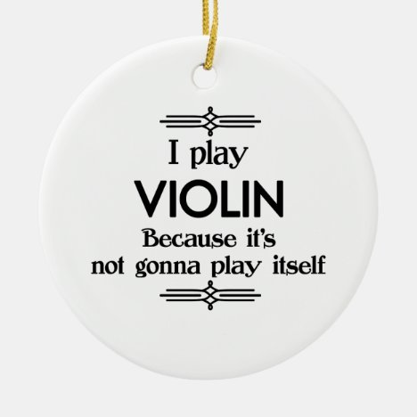 Violin - Play Itself Funny Deco Music Ceramic Ornament