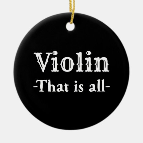 Violin That Is All Funny Music Ceramic Ornament