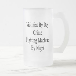 Violinist By Day Crime Fighting Machine By Night 16 Oz Frosted Glass Beer Mug