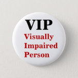 "VIP Visually Impaired Person Pin<br><div class=""desc"">For us visually impaired people.</div>"