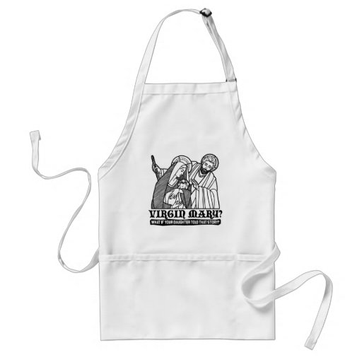 Virgin Mary? What if your Daughter Told That Story Adult Apron
