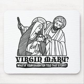 Virgin Mary? What if your Daughter Told That Story Mouse Pad