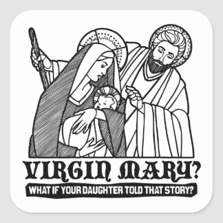 Virgin Mary? What if your Daughter Told That Story Square Sticker