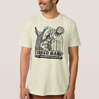 Virgin Mary? What if your Daughter Told That Story T-Shirt