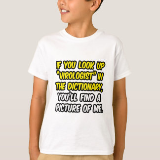 Virologist In Dictionary...My Picture T-Shirt