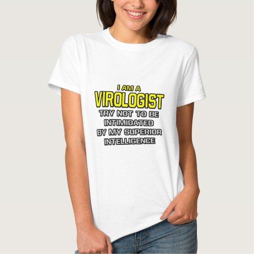Virologist...Superior Intelligence T Shirts