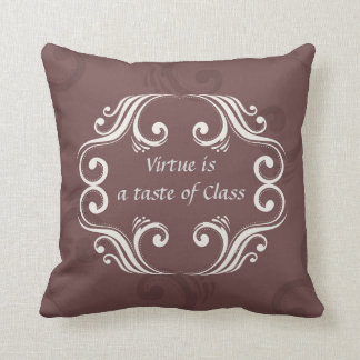 Virtue is a Taste of Class Decorative Pillow