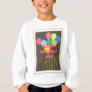 Vision your design  Happy Birthday Bro Sweatshirt