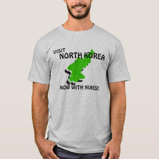 VISIT NORTH KOREA...NOW WITH NUKES! T-Shirt