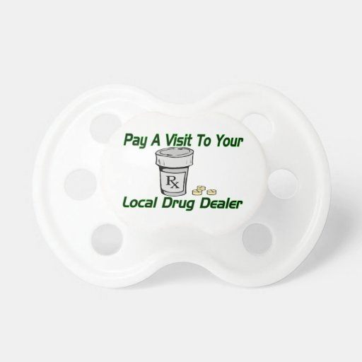 Visit To Your Local Drug Dealer Pacifiers