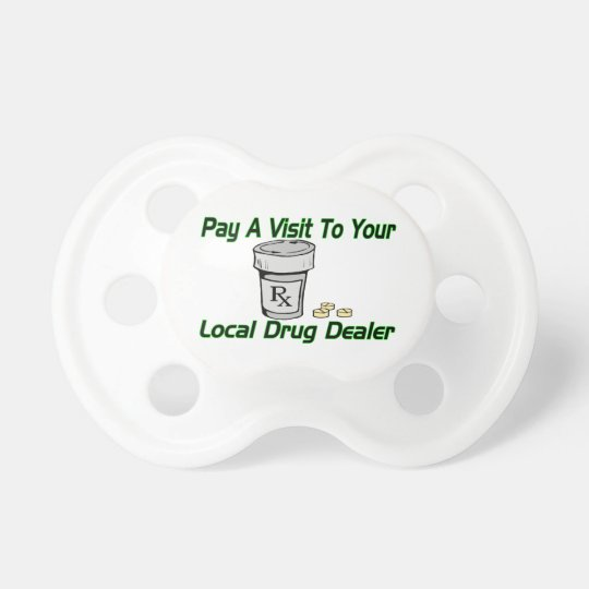 Visit To Your Local Drug Dealer Pacifier