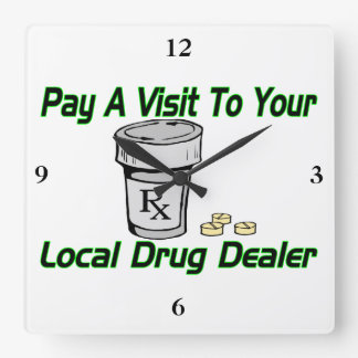Visit To Your Local Drug Dealer Square Wall Clocks