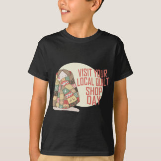 Visit Your Local Quilt Shop Day - Appreciation Day T-Shirt