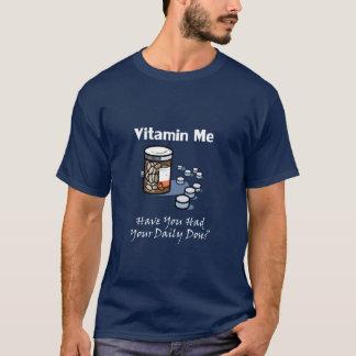 ¿Vitamina yo - usted ha tenido su dosis? Playera