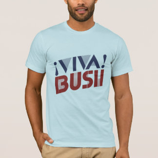 VIVA BUSH -.png T-Shirt