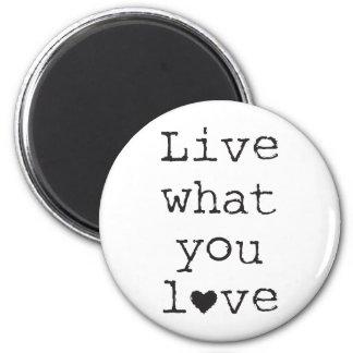 Viva lo que usted ama imán redondo 5 cm