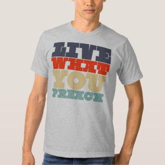 Viva lo que usted predica la camisa