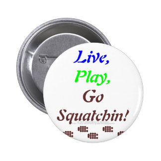 ¡Vive, juega, va Squatchin! Pin Redondo De 2 Pulgadas