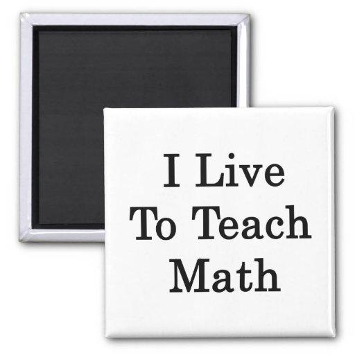 Vivo para enseñar a matemáticas imán para frigorifico